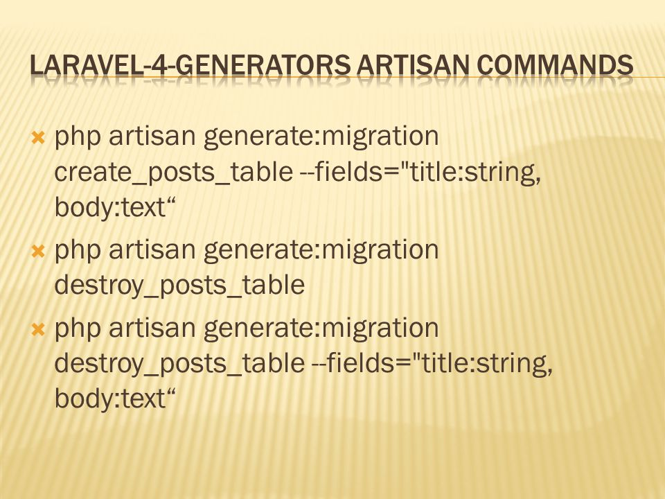  php artisan generate:migration create_posts_table --fields= title:string, body:text  php artisan generate:migration destroy_posts_table  php artisan generate:migration destroy_posts_table --fields= title:string, body:text