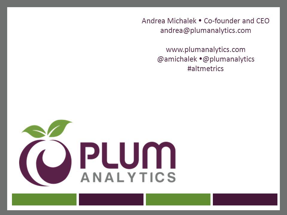Andrea Michalek  Co-founder and CEO andrea@plumanalytics.com www.plumanalytics.com @amichalek  @plumanalytics #altmetrics