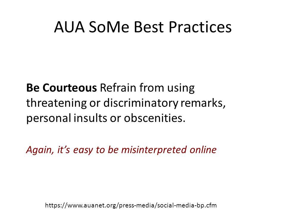 AUA SoMe Best Practices https://www.auanet.org/press-media/social-media-bp.cfm Exercise Discretion.
