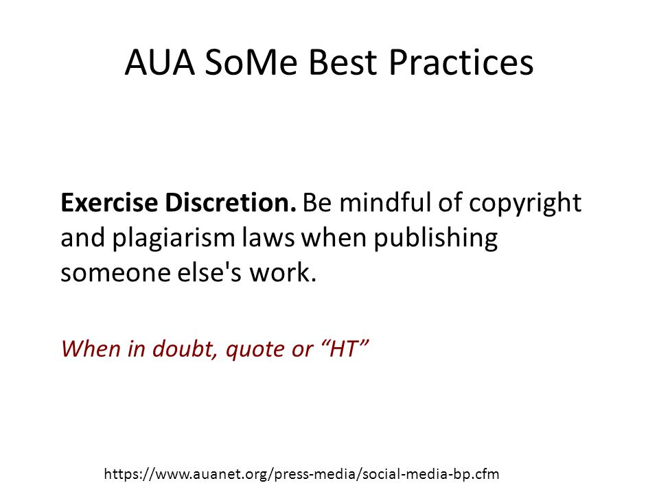 AUA SoMe Best Practices https://www.auanet.org/press-media/social-media-bp.cfm Exercise Discretion.