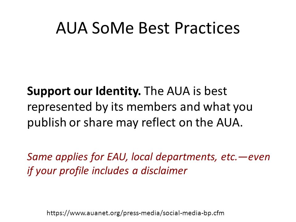 AUA SoMe Best Practices https://www.auanet.org/press-media/social-media-bp.cfm Support our Identity.