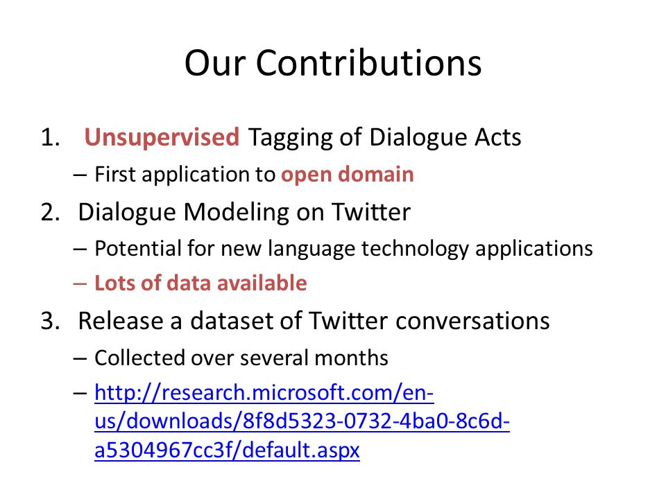 Our Contributions 1. Unsupervised Tagging of Dialogue Acts – First application to open domain 2.Dialogue Modeling on Twitter – Potential for new langu
