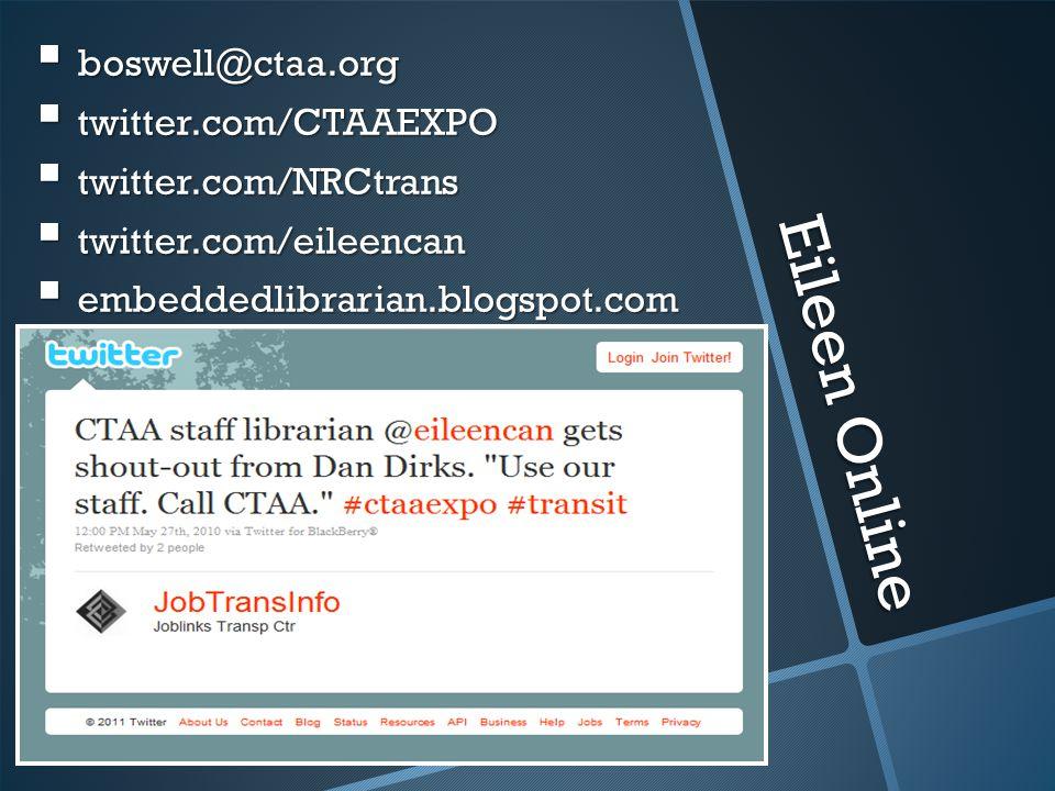 Eileen Online  boswell@ctaa.org  twitter.com/CTAAEXPO  twitter.com/NRCtrans  twitter.com/eileencan  embeddedlibrarian.blogspot.com