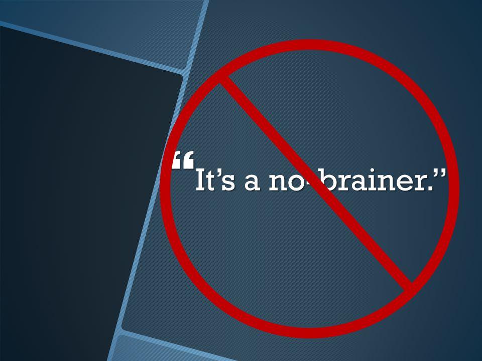 " It's a no-brainer."""