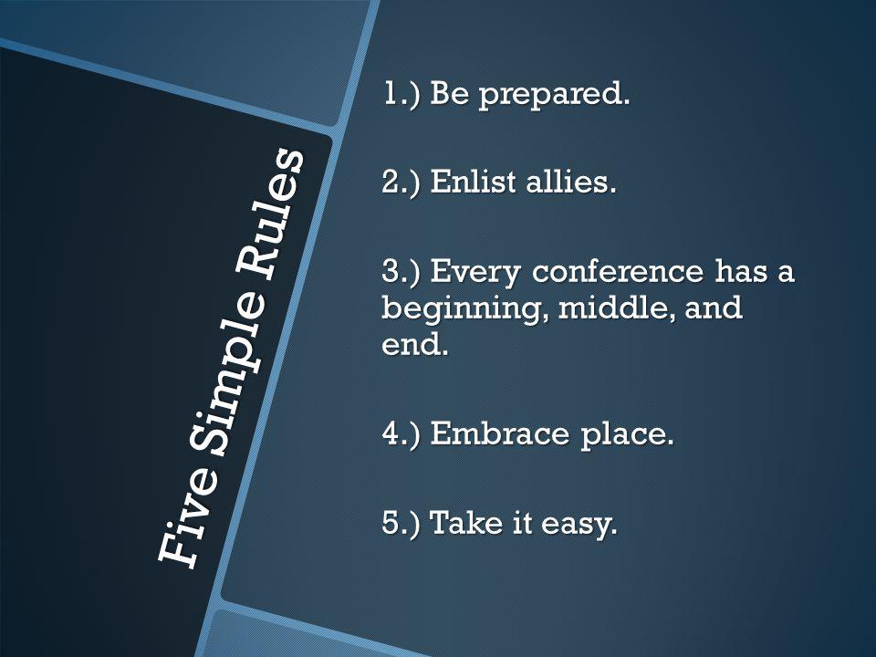 Five Simple Rules 1.) Be prepared. 2.) Enlist allies.