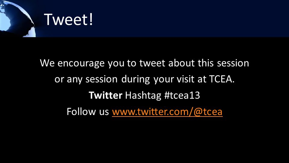 Tweet. We encourage you to tweet about this session or any session during your visit at TCEA.