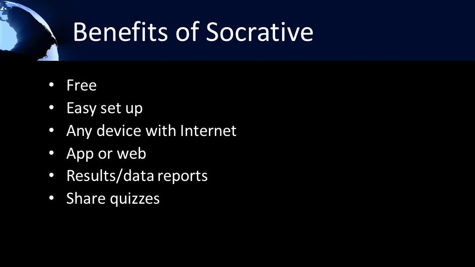 Benefits of Socrative Free Easy set up Any device with Internet App or web Results/data reports Share quizzes