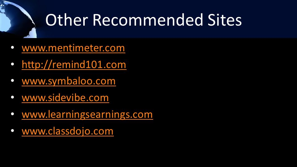Other Recommended Sites www.mentimeter.com http://remind101.com www.symbaloo.com www.sidevibe.com www.learningsearnings.com www.classdojo.com