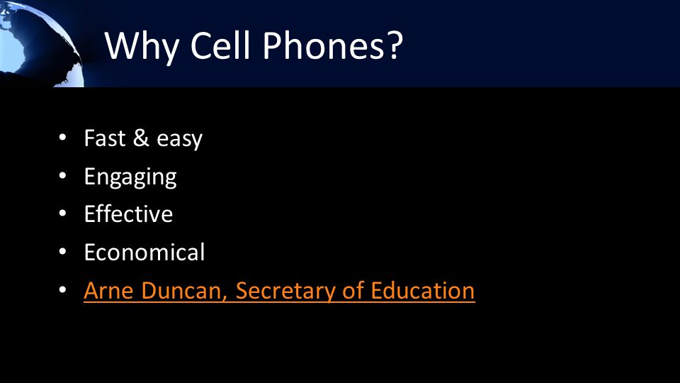 Why Cell Phones Fast & easy Engaging Effective Economical Arne Duncan, Secretary of Education