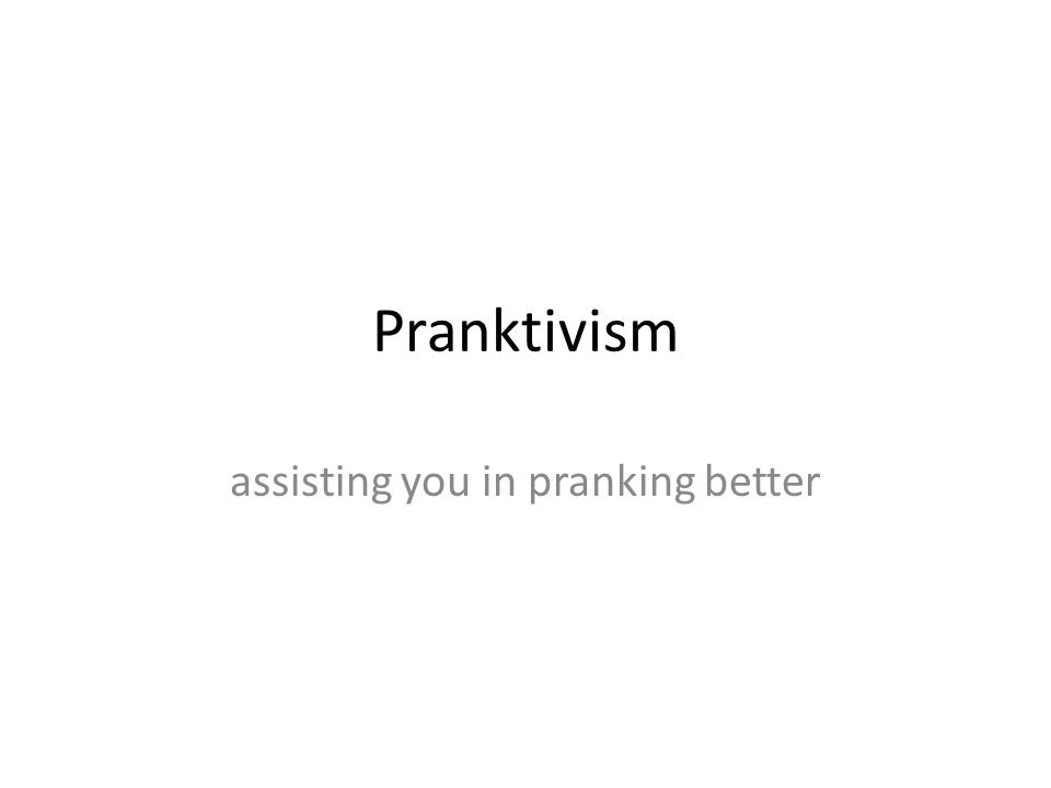Pranktivism assisting you in pranking better