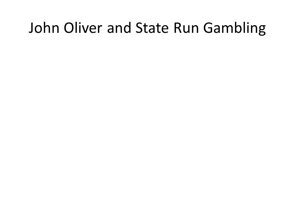 John Oliver and State Run Gambling