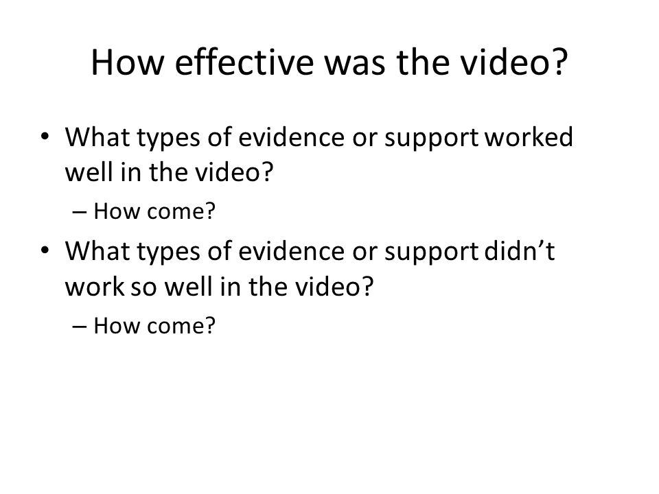 How effective was the video. What types of evidence or support worked well in the video.