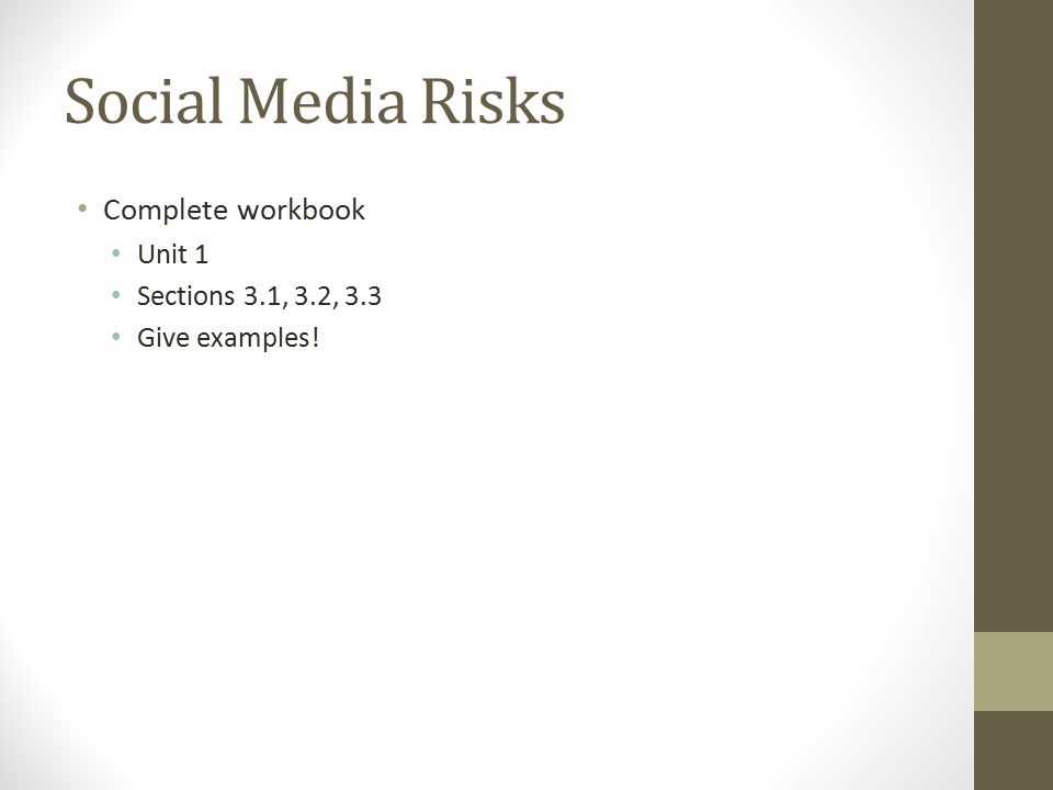 Social Media Risks Complete workbook Unit 1 Sections 3.1, 3.2, 3.3 Give examples!