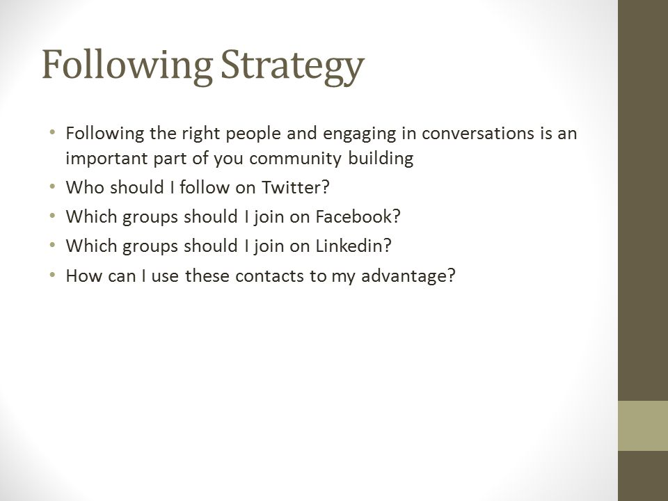 Following Strategy Following the right people and engaging in conversations is an important part of you community building Who should I follow on Twit