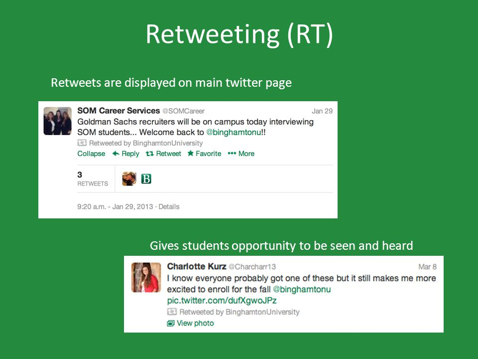 Retweeting (RT) Retweets are displayed on main twitter page Gives students opportunity to be seen and heard