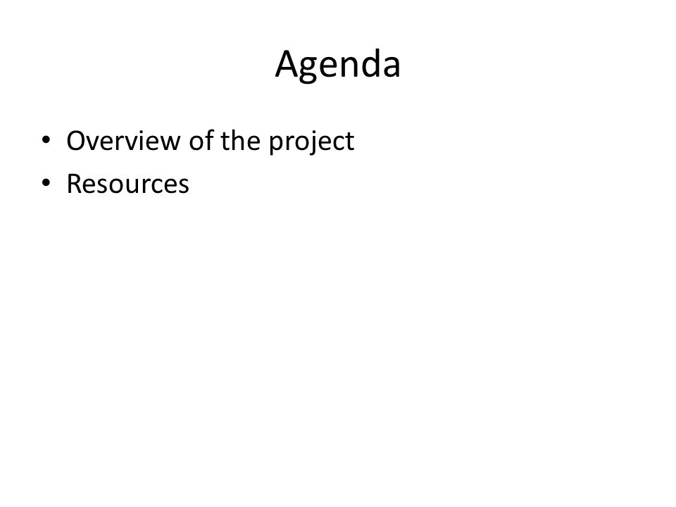 Agenda Overview of the project Resources