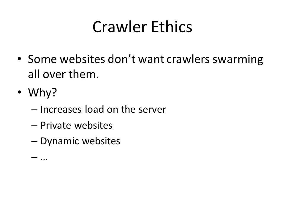 Crawler Ethics Some websites don't want crawlers swarming all over them.