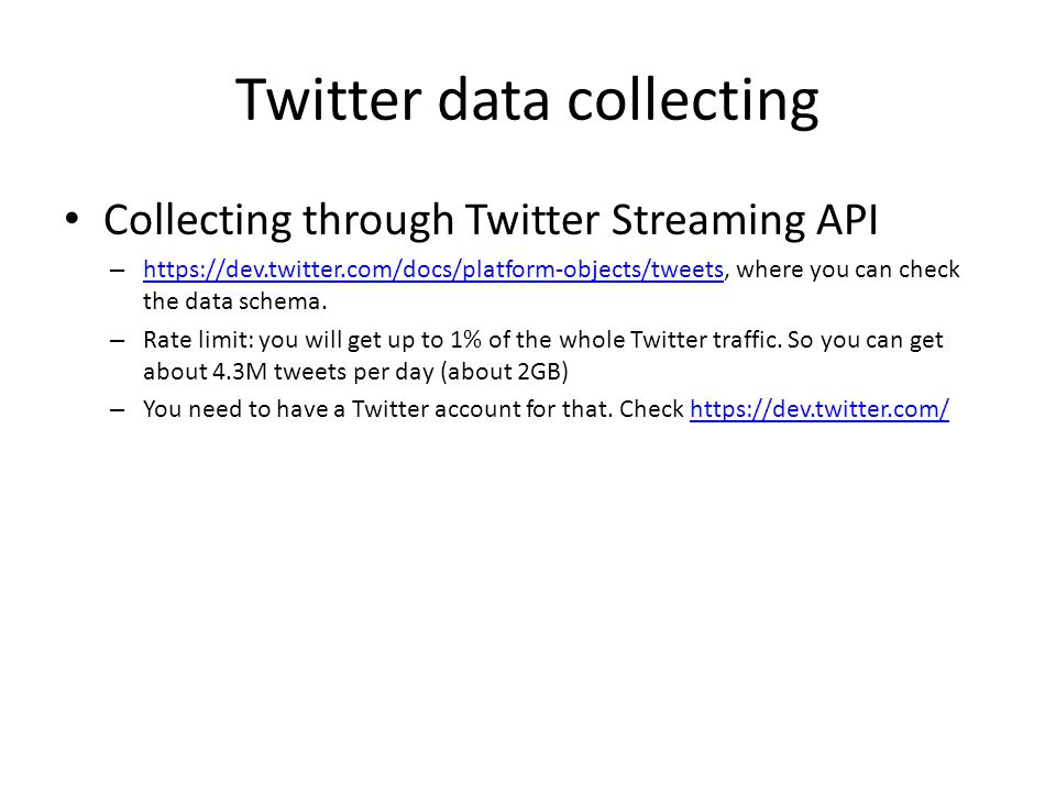 Twitter data collecting Collecting through Twitter Streaming API – https://dev.twitter.com/docs/platform-objects/tweets, where you can check the data schema.