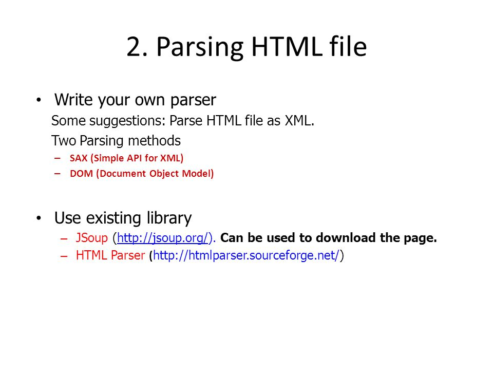 2. Parsing HTML file Write your own parser Some suggestions: Parse HTML file as XML.