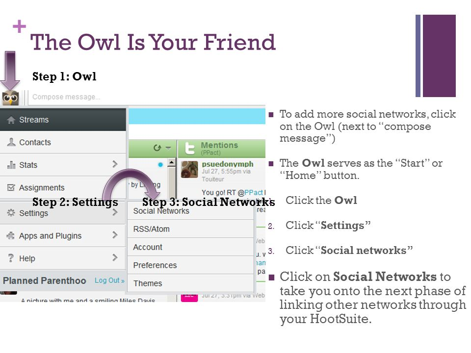 + The Owl Is Your Friend To add more social networks, click on the Owl (next to compose message ) The Owl serves as the Start or Home button.