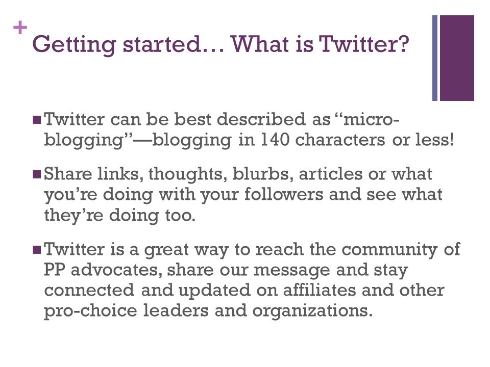 + Getting started… What is Twitter.