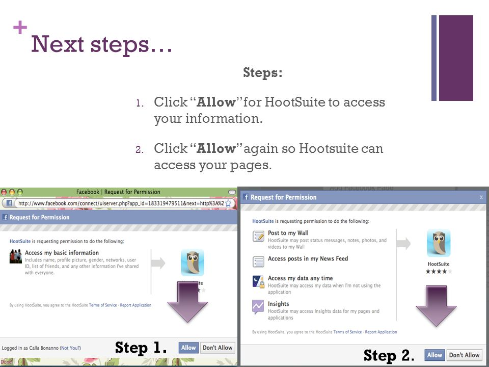 + Next steps… Steps: 1. Click Allow for HootSuite to access your information.