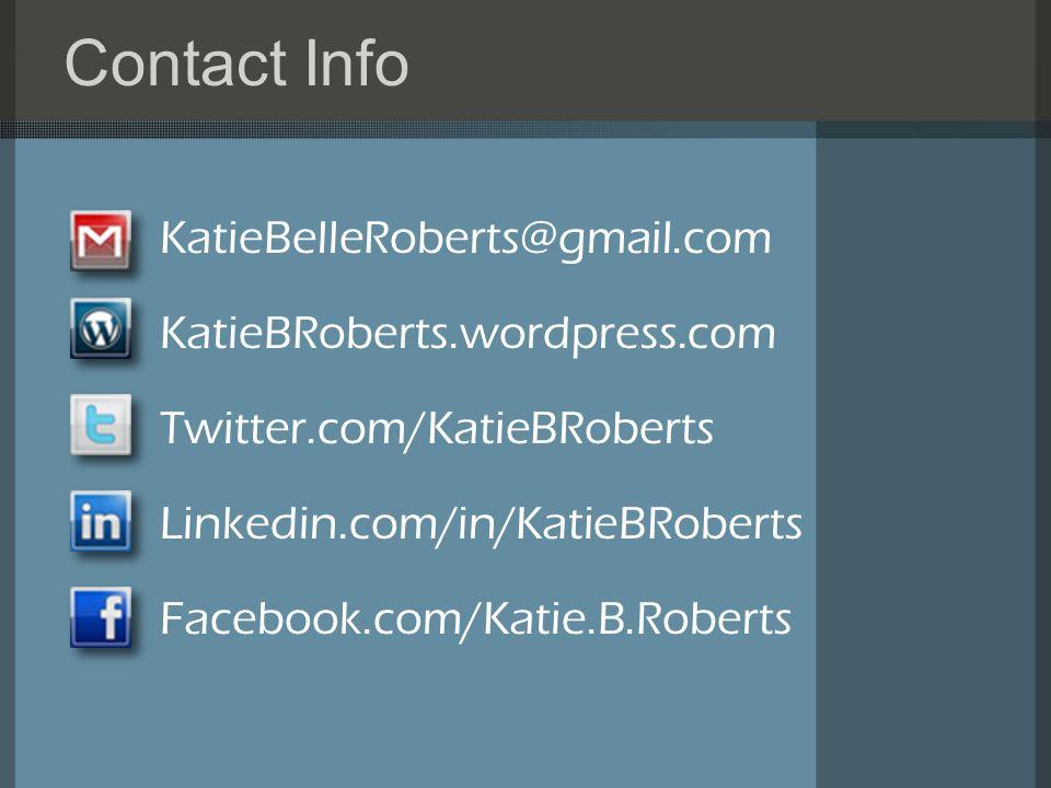 Contact Info KatieBelleRoberts@gmail.com KatieBRoberts.wordpress.com Twitter.com/KatieBRoberts Linkedin.com/in/KatieBRoberts Facebook.com/Katie.B.Roberts
