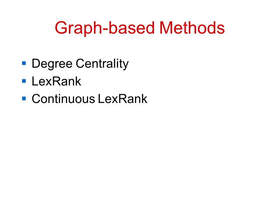 Graph-based Methods  Degree Centrality  LexRank  Continuous LexRank