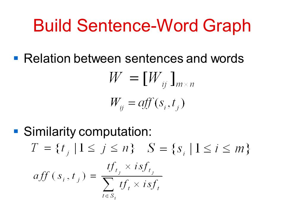 Build Sentence-Word Graph  Relation between sentences and words  Similarity computation: