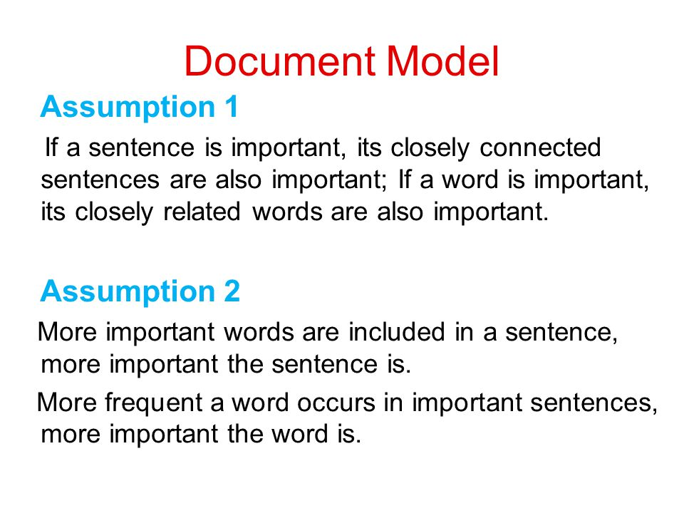 Document Model Assumption 1 If a sentence is important, its closely connected sentences are also important; If a word is important, its closely relate