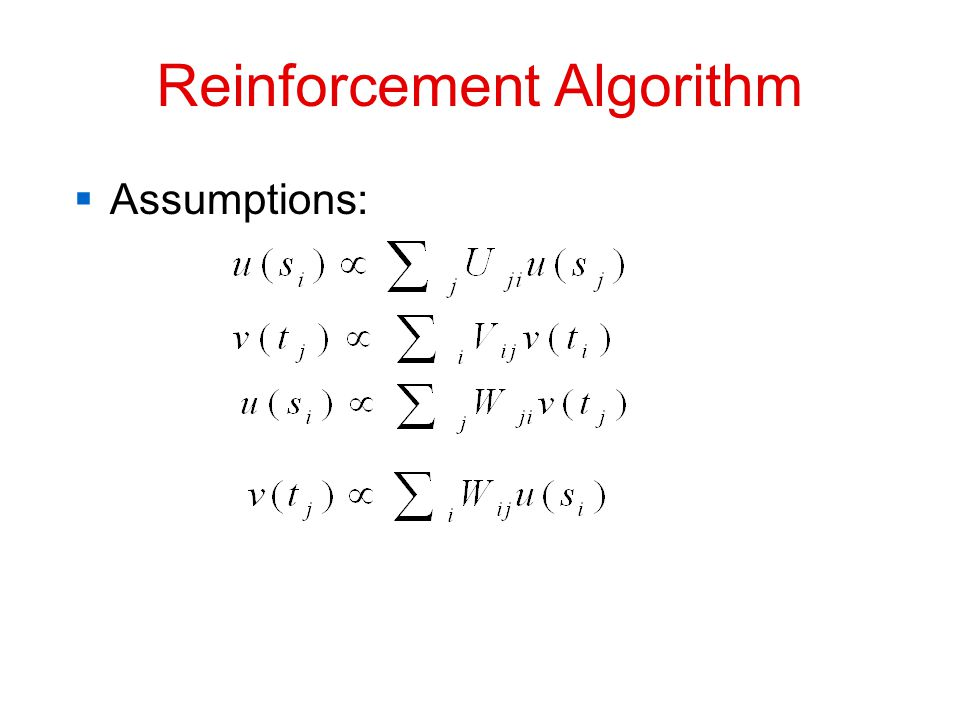 Reinforcement Algorithm  Assumptions: