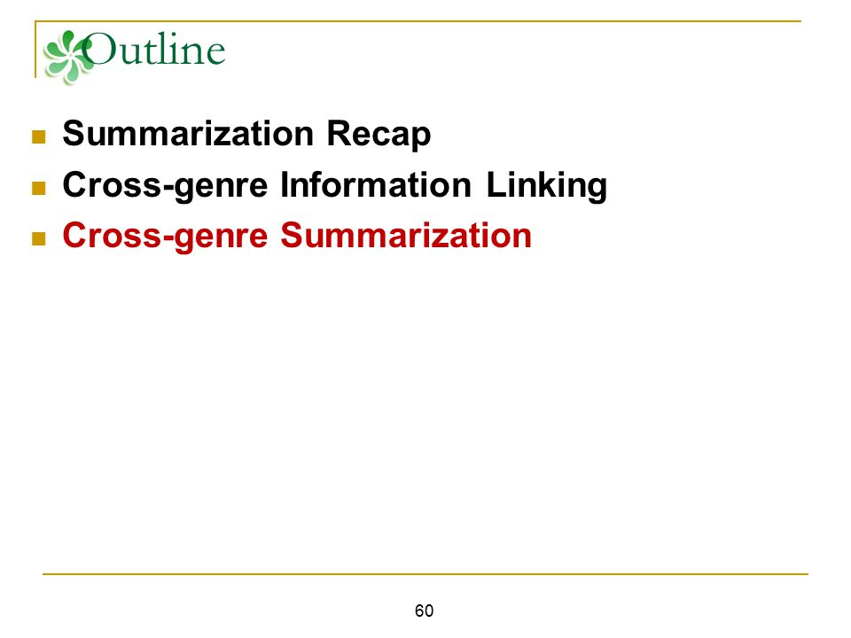 60 Outline Summarization Recap Cross-genre Information Linking Cross-genre Summarization