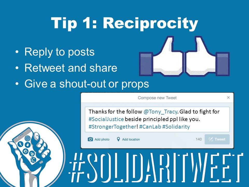 Tip 1: Reciprocity Reply to posts Retweet and share Give a shout-out or props Thanks for the follow @Tony_Tracy.