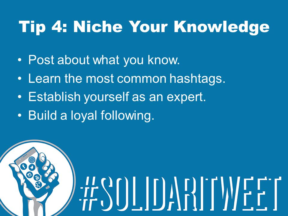 Tip 4: Niche Your Knowledge Post about what you know.