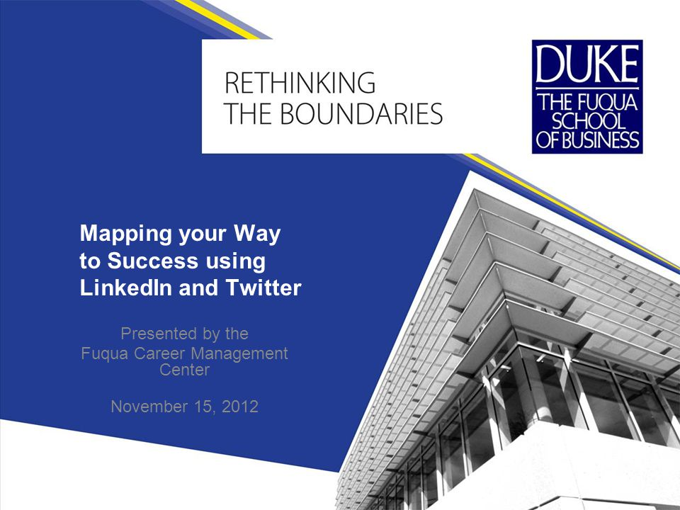Mapping your Way to Success using LinkedIn and Twitter Presented by the Fuqua Career Management Center November 15, 2012