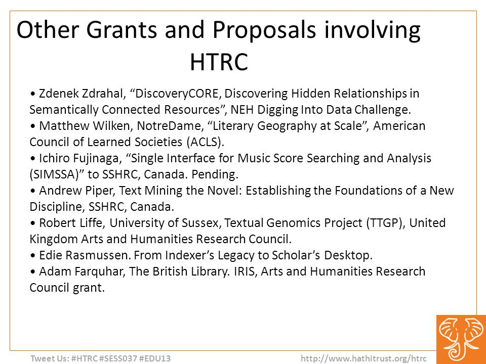 Tweet Us: #HTRC #SESS037 #EDU13 http://www.hathitrust.org/htrc Other Grants and Proposals involving HTRC Zdenek Zdrahal, DiscoveryCORE, Discovering Hidden Relationships in Semantically Connected Resources , NEH Digging Into Data Challenge.