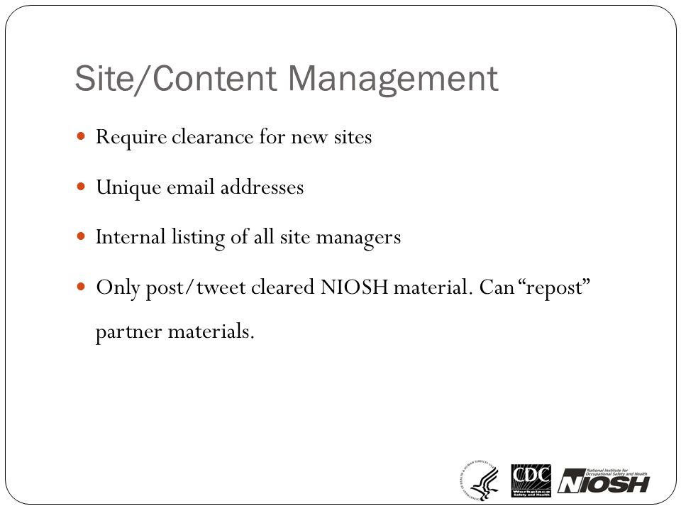 Site/Content Management Require clearance for new sites Unique email addresses Internal listing of all site managers Only post/tweet cleared NIOSH material.