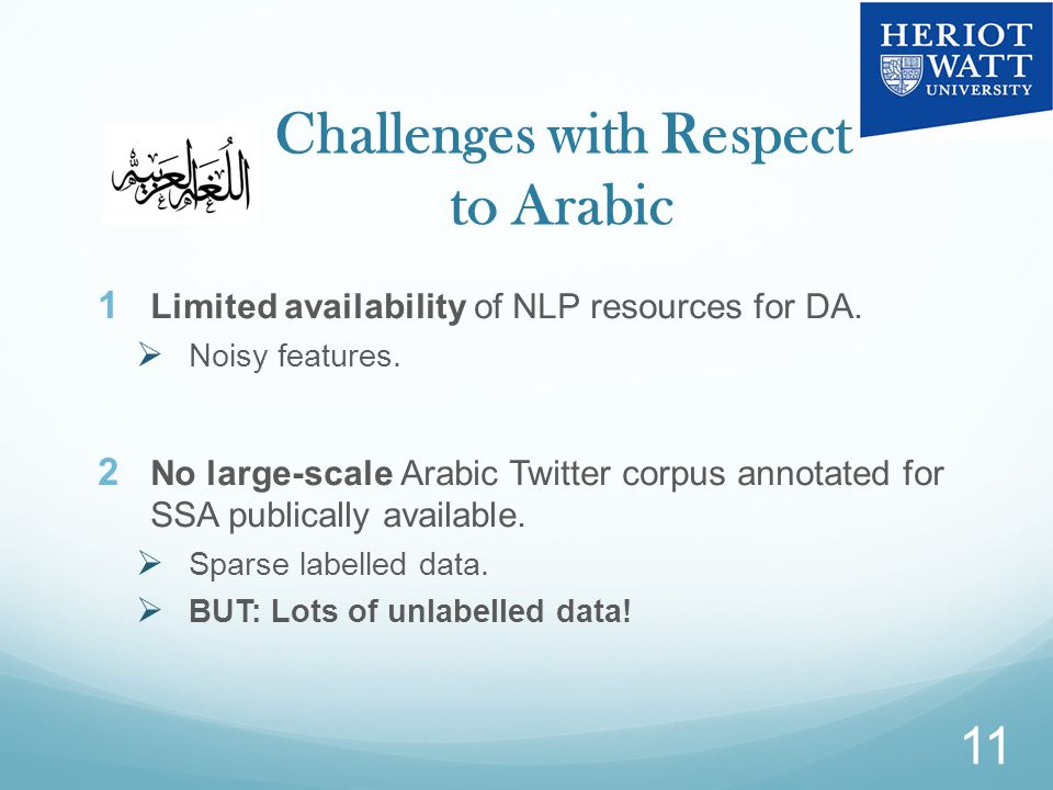 Challenges with Respect to Arabic  Limited availability of NLP resources for DA.