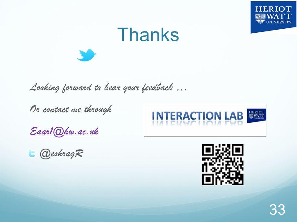 Thanks Looking forward to hear your feedback … Or contact me through Eaar1@hw.ac.uk @eshragR 33