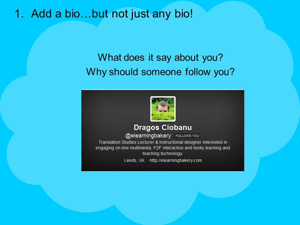 1.Add a bio…but not just any bio! What does it say about you Why should someone follow you