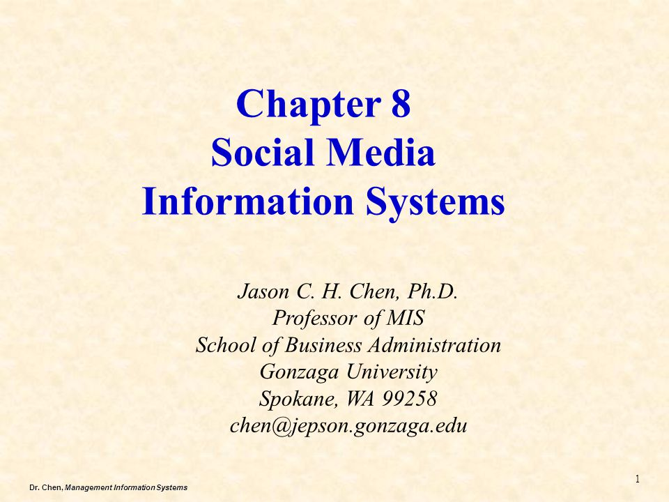 Dr. Chen, Management Information Systems Chapter 8 Social Media Information Systems Jason C. H. Chen, Ph.D. Professor of MIS School of Business Admini