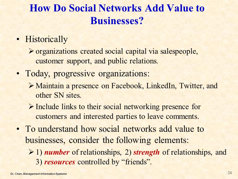 Dr.Chen, Management Information Systems How Do Social Networks Add Value to Businesses.