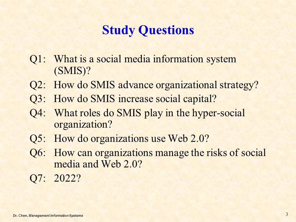 Dr. Chen, Management Information Systems Study Questions Q1: What is a social media information system (SMIS)? Q2: How do SMIS advance organizational