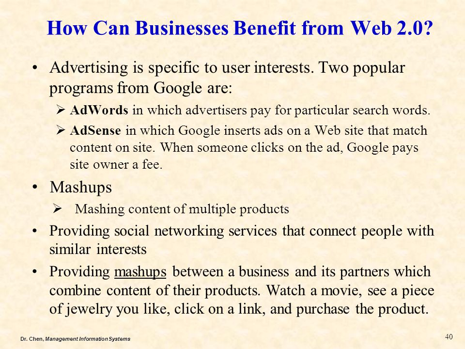 Dr. Chen, Management Information Systems How Can Businesses Benefit from Web 2.0? Advertising is specific to user interests. Two popular programs from