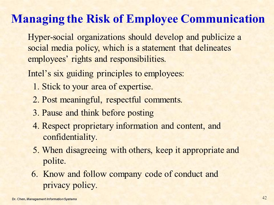 Dr. Chen, Management Information Systems Managing the Risk of Employee Communication Intel's six guiding principles to employees: 1. Stick to your are