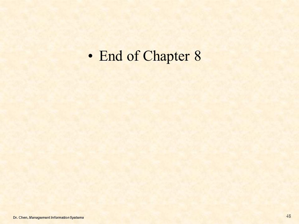 Dr. Chen, Management Information Systems End of Chapter 8 48