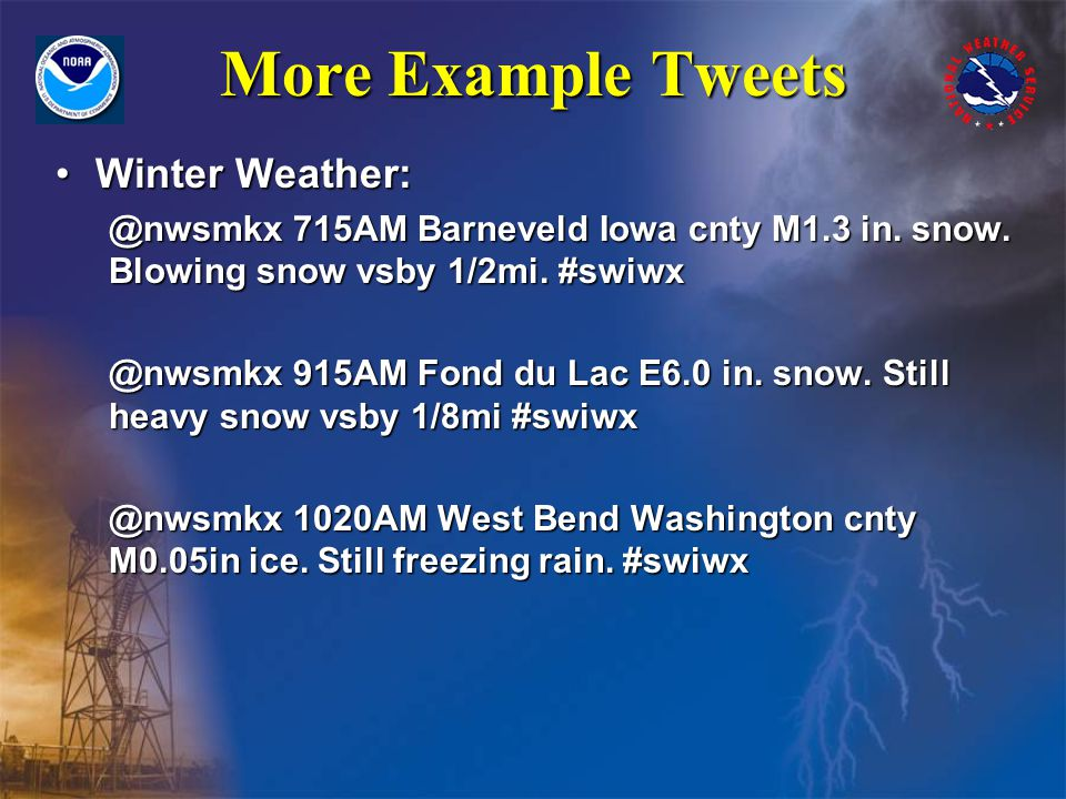 More Example Tweets Winter Weather:Winter Weather: @nwsmkx 715AM Barneveld Iowa cnty M1.3 in.