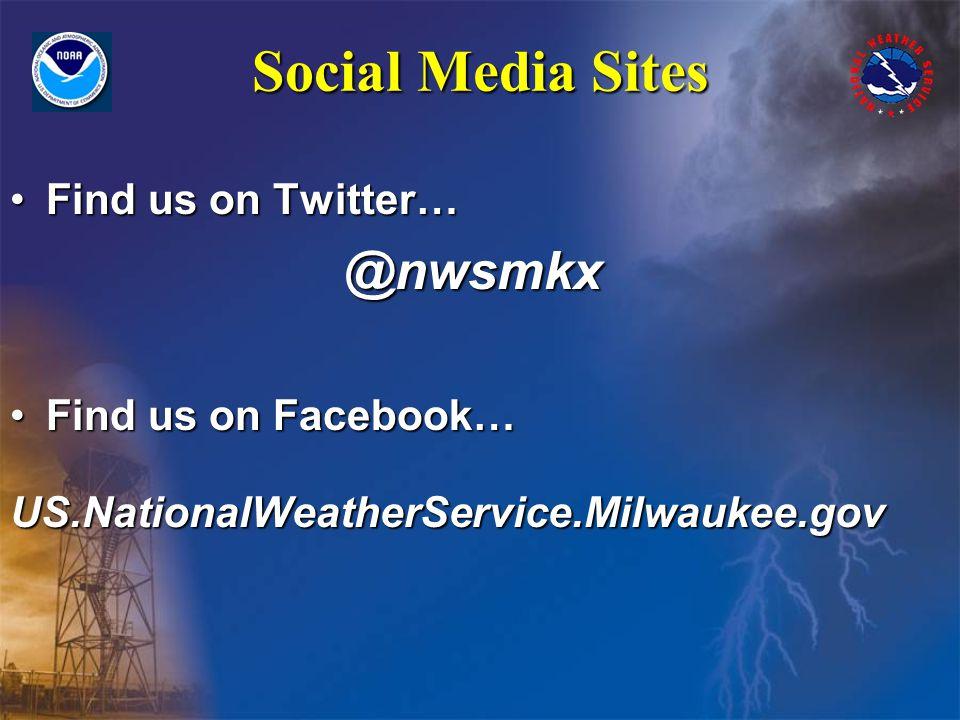 Social Media Sites Find us on Twitter…Find us on Twitter…@nwsmkx Find us on Facebook…Find us on Facebook… US.NationalWeatherService.Milwaukee.gov US.NationalWeatherService.Milwaukee.gov