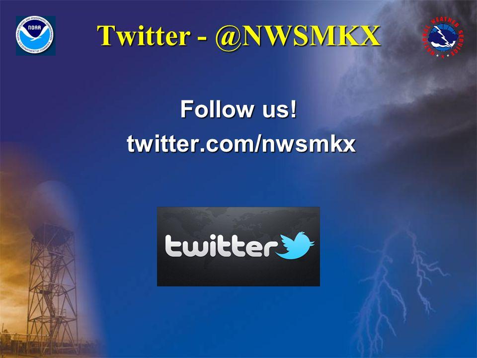 Twitter - @NWSMKX Follow us! twitter.com/nwsmkx twitter.com/nwsmkx