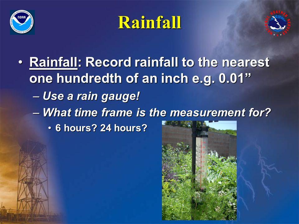 Rainfall Rainfall: Record rainfall to the nearest one hundredth of an inch e.g.